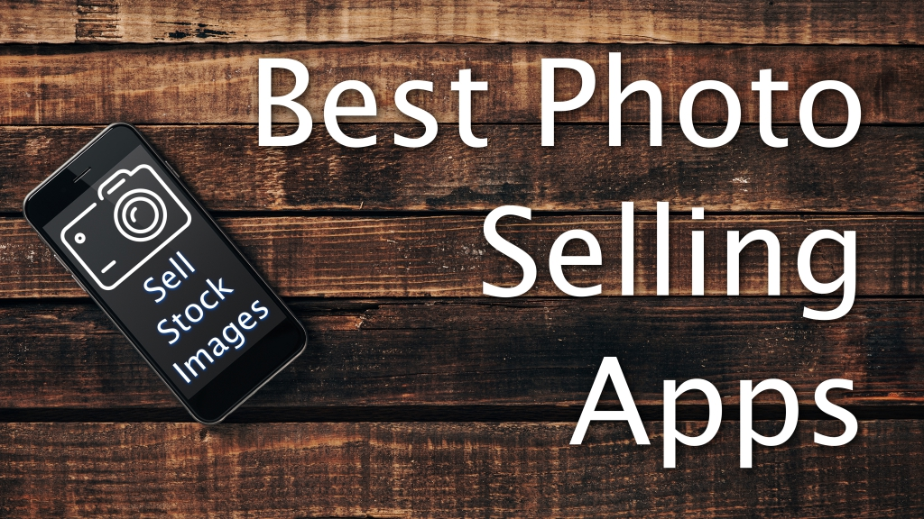 Best Stock Photo Selling Apps - Sell Stock Images